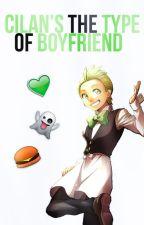 ❝ Cilan's The Type Of Boyfriend. by LuzHeartfilia