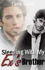 Sleeping With My Ex's Brother by CierraDesareyGarcia