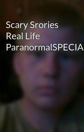 Scary Srories Real Life ParanormalSPECIAL by garyallen98
