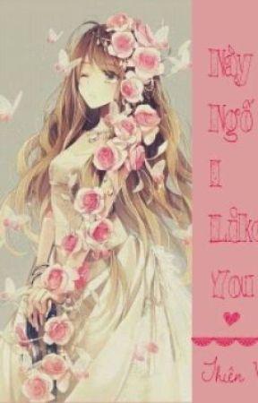 [Fanfiction:] Này ngố, I like you! by Lehehe