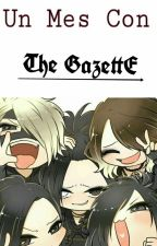 Un Mes Con The GazettE.✔ [EDITADO.] by -FxckMeBxby-