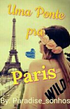 Uma Ponte Pra Paris #Wattys2016  by paradise_sonhos