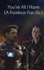 You're All I Have (A FrostIron Fan Fic) by PeyTay16