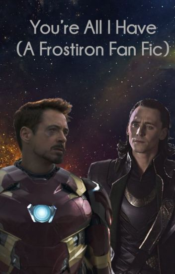 You're All I Have (A FrostIron Fan Fic)