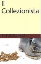Il collezionista - nuova versione by FleurduMar
