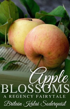 Apple Blossoms: A Regency Fairytale (FCRAs 2016 Winner) by britainkalai