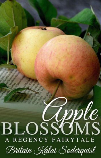 Apple Blossoms: A Regency Fairytale (FCRAs 2016 Winner)