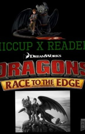 Race To The Edge: HTTYD Hiccup X Reader - Race To The Edge