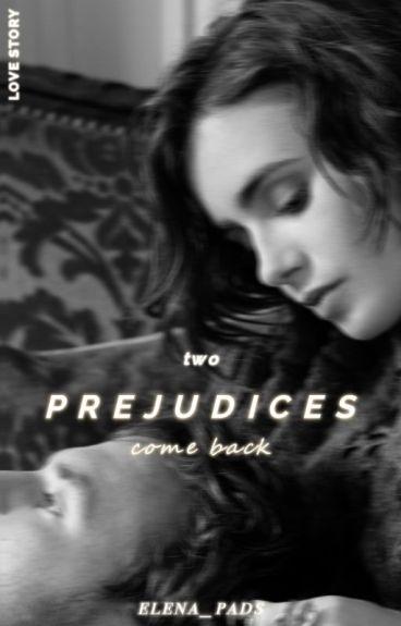 Prejudices || come back