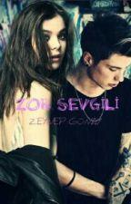ZOR SEVGİLİ by zeynep_madswift13