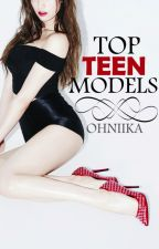 The Top Teen Models by ohniika