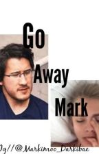 Go Away Mark ~ Sequel by Markimoo_darkibae