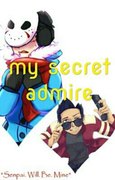 My Secret admire (H2ovanoss Yandere)