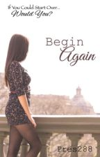 Begin Again by pres288