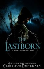 The Lastborn: A Middle Earth Story(Book 1) by GerithorDunedain