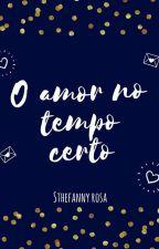 O Amor no tempo certo - (Sob revisão) by Sthefannyy