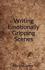 Writing Emotionally Gripping Scenes by AlexMcGilvery