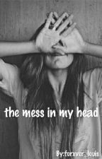 The Mess In My Head by forxver_louis
