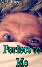 Perfect To Me {Niall Horan} by Ops_bukstyles