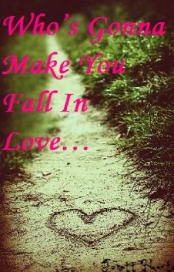 Who's Gonna Make You Fall In Love...