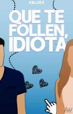 Que Te Follen, Idiota by Blue_Potter