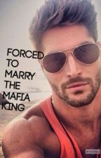 Forced To Marry The Mafia King by Rosie_Watts