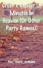 Crush x Reader [7 Minutes In Heaven (Or Other Party Games)] by xxDark_Angel_
