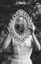 Eres el reflejo del arte by AJMederos