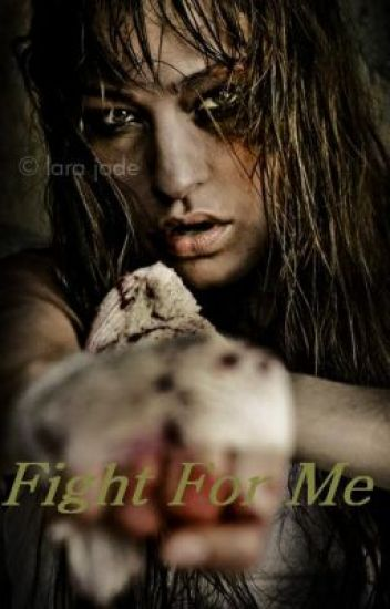Fight For Me - (ON HOLD)