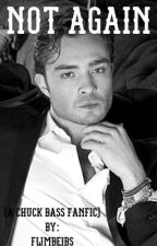 Not again (Chuck Bass fanfic) by fwmbeibs