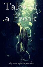 Tales of a Freak by amazingbaconpancakes