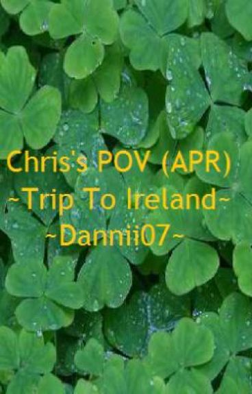 Chis's POV: APR Contest ~Trip To Ireland~