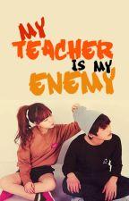 My Teacher is my Enemy by Ella_Kitty