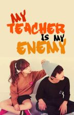 My Teacher is my Enemy by Ella_Kitty