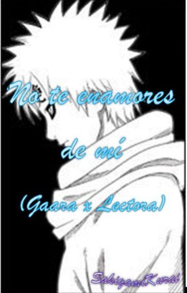 No te enamores de mi (Gaara y ___)