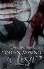 ¿Quien asesinó a Lisa? [Pausada] by DreamyStellar_Galaxy