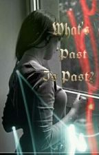 What's past is past? (Watty's 2013, Romance 2013) by archie2525