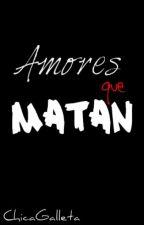 Amores Que Matan Gay/Yaoi by ChicoGalleta