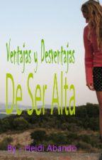 Ventajas Y Desventajas De Ser Alta by HeidiAbando