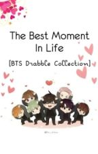 The Best Moment In Life [BTS Drabble Collection] by wtrmelonss