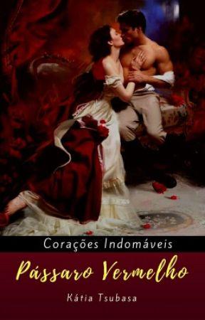 Pássaro Vermelho - Corações Indomáveis by KatiaCristinaMachado