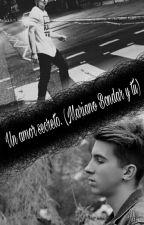 Un Amor Secreto. (Mariano Bondar Y Tu) by alee_mss