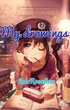 My drawings by EpicRosalina