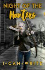 Night Of The Hunters [HIATUS] by I-Can-Write