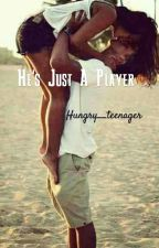 He's Just A Player by hungry__teenager