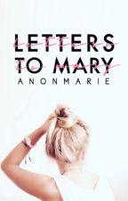 Letters to Mary | Re-Edtiting by anonmarie