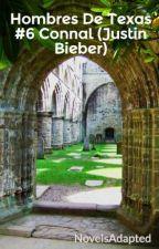 """Hombres De Texas #6 Connal (Justin Bieber) """"TERMINADA"""" by NovelsAdapted"""