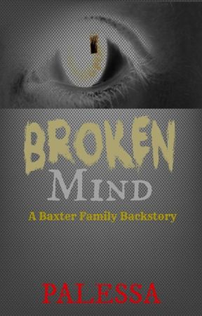 Broken Mind, A Baxter Family Backstory (COMPLETED) by AuthorPalessa