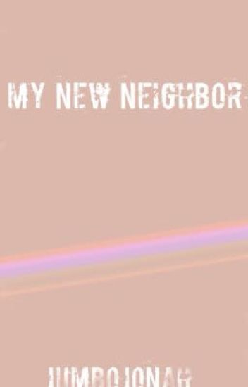 My New Neighbor?!? (COMPLETED)