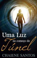 Uma Luz no Começo do Túnel (Completa) by ChaieneS
